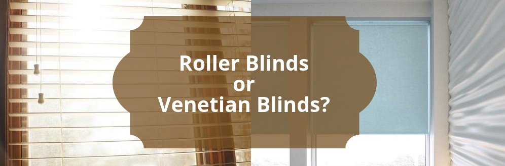 Roller Blinds or Venetian Blinds