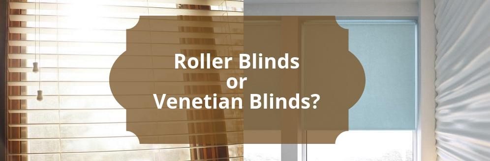 Roller Blinds or Venetian Blinds